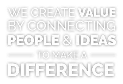 We create value by connecting people and ideas to make a difference